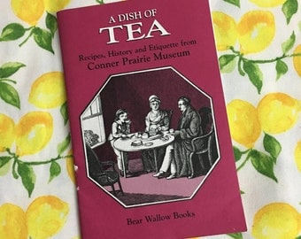 A Dish of Tea by Susan N. Street - Connor Prairie Museum Recipe Cookbook - Fishers, Indiana Earlham Museum - Tea Etiquette History