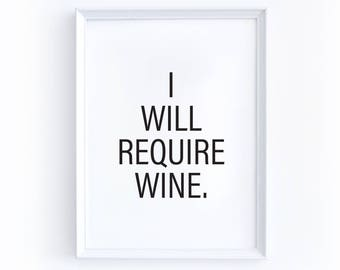 "Printable Art, ""I Will Require Wine"" - Digital Download, Eight by Ten Inches, Five by Seven, Black, White, Kitchen, Bar, Drinking, Drink"