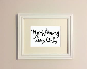 """No Whining. Wine Only. - 5x7"""" print"""