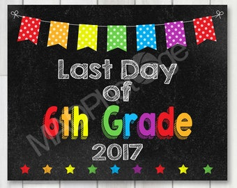 Last Day of 6th Grade Chalkboard sign, Instant Download, Last Day of School, Back to school sign 8x10 printable, Grad sign, class of 2017