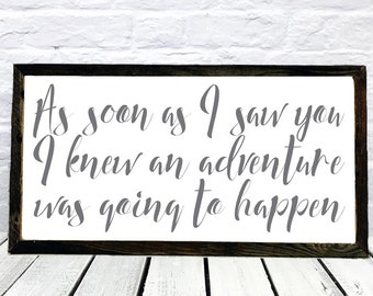 As soon as I saw you I knew an adventure was going to happen, Gift for Husband, Wife, Farmhouse Decor, Nursery Decor, Winnie the Pooh