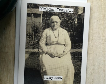 """Funny Birthday Greeting Card.  Vintage Photo.  """"Golden Years""""...   My Ass.  Card #394"""