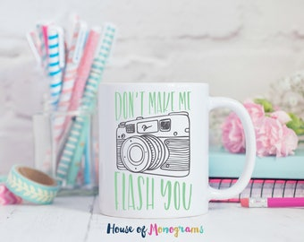 Don't Make Me Flash You Coffee Mug | Photographers Mug | Custom Coffee Mug
