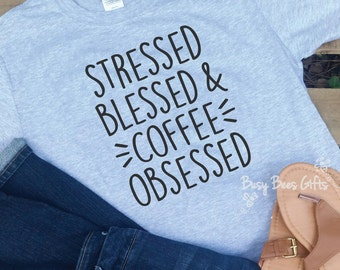 Stressed Blessed and Coffee Obsessed. Stressed Blessed Coffee Shirt. Coffee Shirt. Coffee Lover Shirt. Coffee Gift. Teacher Shirt. Mom Shirt