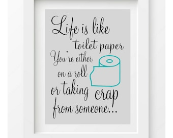 Funny bathroom print, bathroom quote, life is like toilet paper, bathroom humor