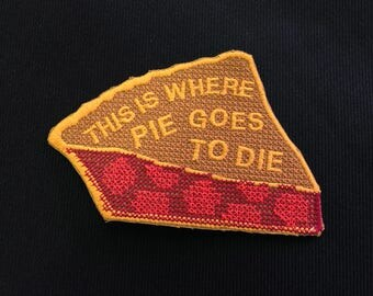 This is where pie goes to die Patch / Twin Peaks / Embroidered / Badge / Cherry Pie
