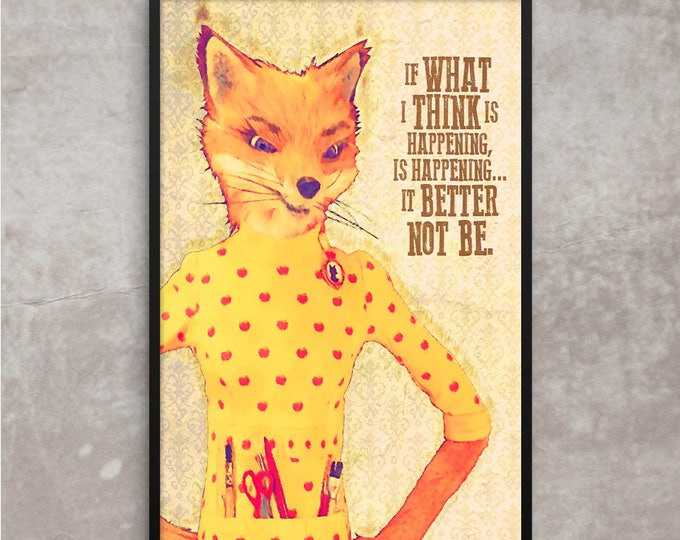 Fantastic Mr. Fox, Mrs. Fox Poster or Framed Print, If what I think is  happening, is happening... it better not be