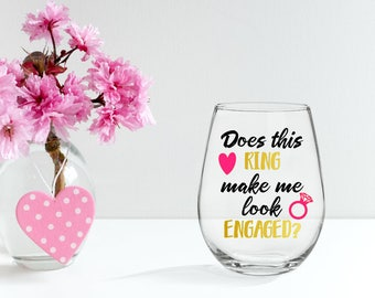Engaged Wine Glass - Engaged - Does This Ring Make Me Look Engaged Wine Glass - 21 oz wine glass
