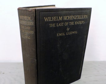 Antique Biography - Wilhelm Hohenzollern: The Last of the Kaisers - 1927 - Wilheilm II - Prussia - German History