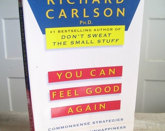 You Can Feel Good Again, Strategies for Changing Your Life, Richard Carlson PhD, Richard Carlson Book, Vintage Softcover Book