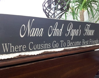 "Create Your Own Wood Sign, Grandparents Sign ""Nana And Papa's House Where Cousins Go To Become Best Friends"" Solid Wood Sign Hand painted"