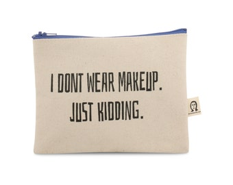i don't wear makeup.  just kidding pouch