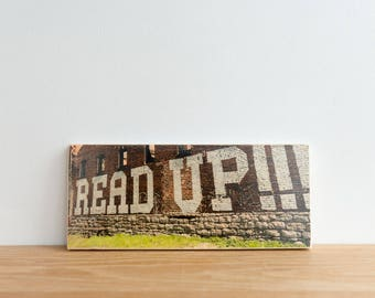 Reading Street Art photography, Photo Art Block, Image Transfer on wood, 'Read Up' by Patrick Lajoie, Nashville, literacy, graffiti
