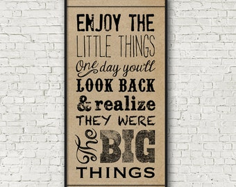 Enjoy The Little Things, One Day You'll Look Back And Realize They Were The Big Things - Frame Not Included