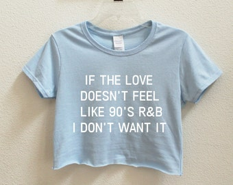 If The Love Doesn't Feel Like 90's RB I don't Want It Graphic Print Women's Crop Shirt S M L XL XXL