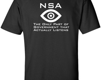 NSA The Only Part of Government That Actually Listens funny political T-shirt