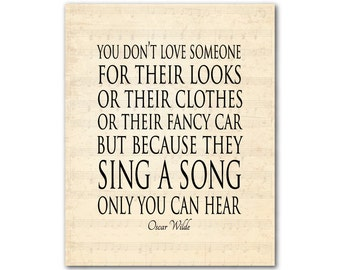 Oscar Wilde quote - You don't love someone for their looks but because they sing a song only you can hear inspirational print - wall decor