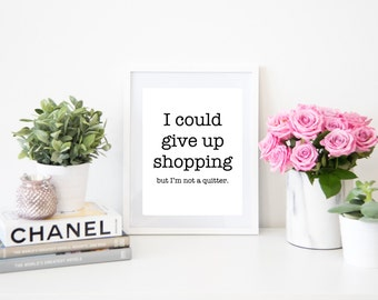 I Could Give Up Shopping But I'm Not a Quitter Digital Quote Art Fashion Instant Download Print