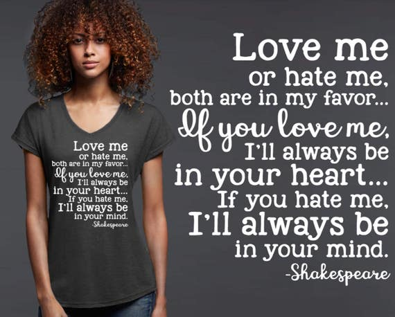 Love Me or Hate Me | Friend Gift | Shakespeare | Shakespeare Quotes | Quote Shirt | Inspirational T-shirt | Korena Loves