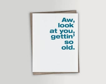 Aw, look at you, getting so old card - Funny Birthday card