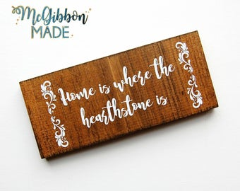 Home Is Where the Hearthstone Is small wood sign - MMORPG gaming/gamer life, warcraft/PC gaming, video game addict gift/home decor