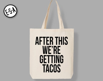After This We're Getting Tacos Tote.