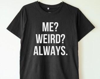 Weird always t-shirt