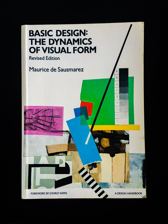 Basic Design And Visual Arts : Basic design the dynamics of visual form vintage