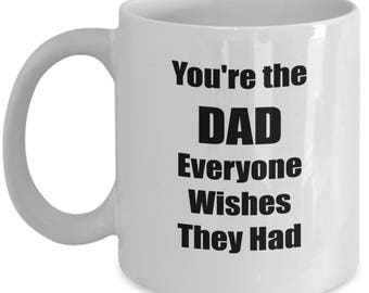 Father's Day Gift for Dad You're the Dad Everyone Wishes They Had Gift Coffee Mug Tea Cup