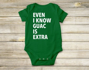 Even I Know Guac Is Extra - Sassy Chipotle - Baby Onesie and Toddler T-Shirt!