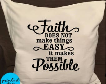 Faith does not make things easy it makes things possible Pillow Cover/Religious Quote/Pillow Case/Room Decor/Religious Quote/Faith quote