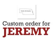 Custom order for Jeremy