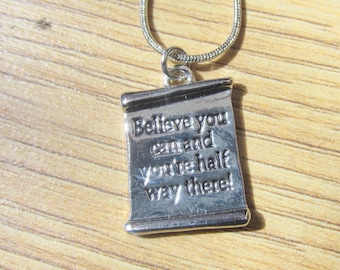 Believe you can and you're half way there scroll necklace. Motivate Inspire Cherish Encourage.  Gift Idea. 17 inches snake chain.