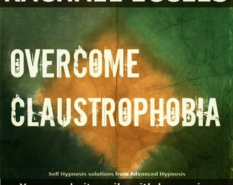 Overcome Claustrophobia: Self Hypnosis, Hypnotherapy CD
