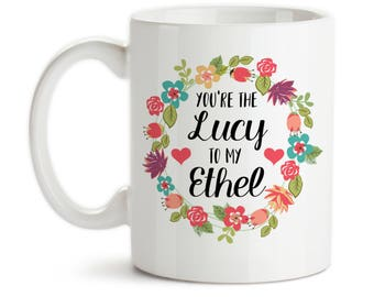Coffee Mug, You're The Lucy To My Ethel Best Friends Forever Birthday Christmas, Gift Idea, Large Coffee Cup