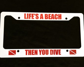 Life's a Beach, Then You Dive. Scuba Diving License Plate Frame