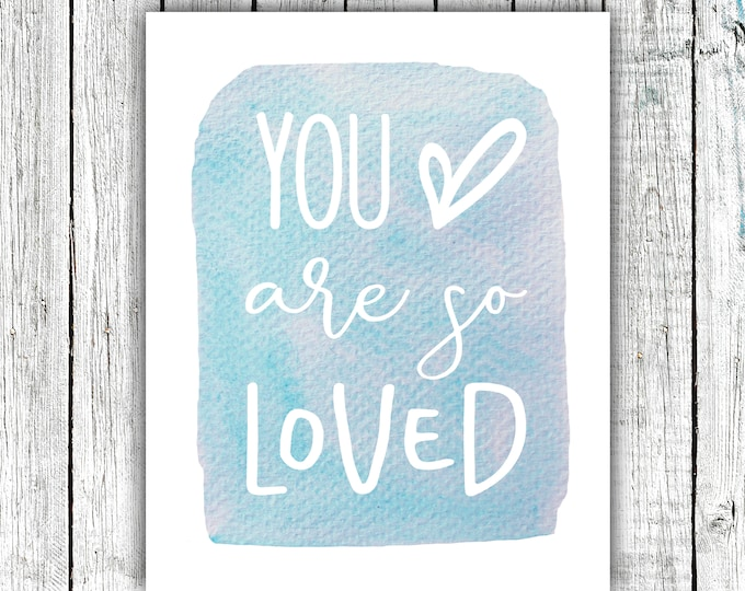 Children's Wall Art Printable, You are so loved, Watercolor, gender neutral  Digital Download Size 8x10 #634