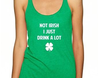 Not Irish I Just Drink A Lot Green Racerback Tank