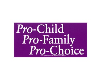 Pro-Child Pro-Family Pro-Choice - Bumper Sticker / Decal or Magnet