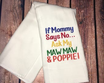 Embroidered Burp Cloth - If Mommy Says No Ask My ( PERSONALIZED NAME(S) )