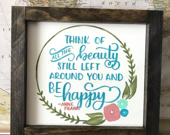 Think of all the beauty still left around you... Anne Frank Quote, Framed Wood Sign, Hand Painted