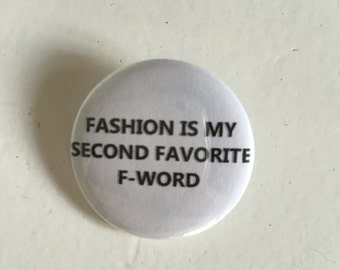 SALE - Fashion Is My Second Favorite F-Word Pinback Button (31mm)