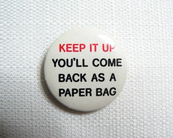Vintage Early 90s Keep it up you'll come back as a paper bag Novelty Pin / Button / Badge