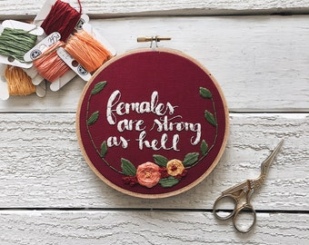 Females Are Strong As Hell // Feminist Embroidery // Feminst Art // Girl Power Embroidery // Floral Quote Embroidery
