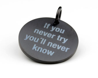 "Statement dangler ""If you never try you'll never know"""
