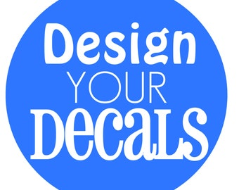 Design Your Own Custom Decals: You pick the wording, image, design, logo, quote, font, color and size