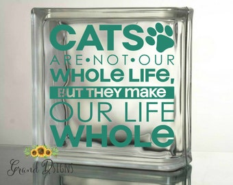 Cats are not our whole life but they make our life whole vinyl decal - glass block - ceramic tile - pets - DLM132