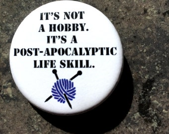Post Apocalyptic Hobby Button // Knitting/pin/subversive/crafting/crochet/