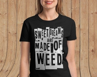 Sweet Dreams are made of Weed  Womens T Shirt