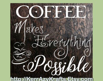 Coffee Makes Everything Possible! Wood Home Decor Sign, Free USA Shipping